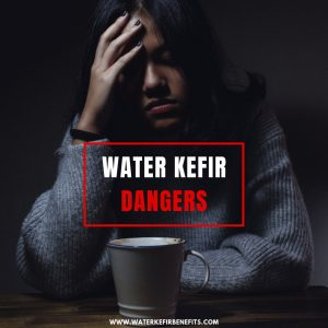 Are There Any Water Kefir Dangers